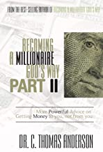 Becoming a Millionaire God's Way Part II: More Powerful Advice on Getting Money to You, Not from You