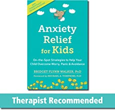Anxiety Relief for Kids: On-the-Spot Strategies to Help Your Child Overcome Worry, Panic, and Avoidanc