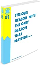 The ONE Reason Why!: The Only Reason That Matters