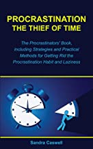 Procrastination - the Thief of Time: The Procrastinators' Book, Including Strategies and Practical Methods for Getting Rid the Procrastination Habit and Laziness