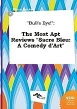Bull's Eye!: The Most Apt Reviews Sacre Bleu: A Comedy D'Art