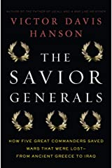 The Savior Generals: How Five Great Commanders Saved Wars That Were Lost - From Ancient Greece to Iraq Kindle Edition