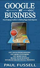Google My Business: From Dodging Creditors to Making Bigger Bank Deposits | A Foundation for every business Marketing. Wealth hidden in plain sight.