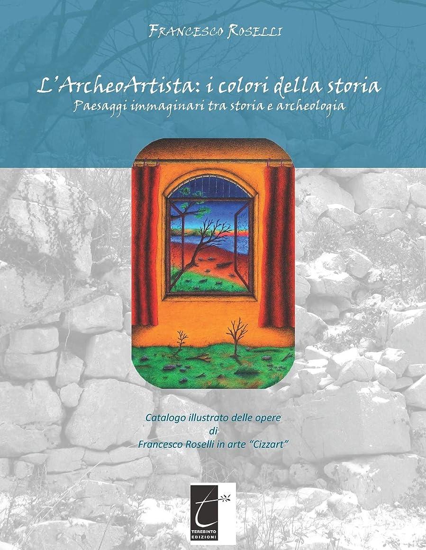 レジチューリップレトルトL'ARCHEOARTISTA: I COLORI DELLA STORIA: Paesaggi immaginari tra storia e archeologia