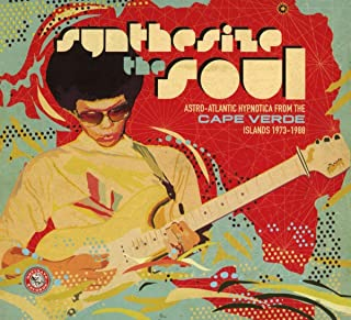 Synthesize The Soul: Astro-Atlantic Hypnotica From The Cape VerdeIslands 1973 - 1988