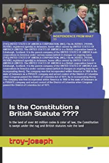 Is the Constitution a British Statute ?: In the land of over 80 million codes & color of law, the Constitution is swept un...