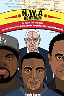 N.W.A: The Aftermath: Exclusive Interviews with Dr. Dre, Ice Cube, Jerry Heller, Yella and Westside Connection: The Afterm...
