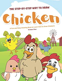 The Step-by-Step Way to Draw Chicken: A Fun and Easy Drawing Book to Learn How to Draw Chickens