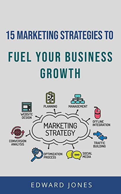 15 Marketing Strategies to Fuel Your Business Growth: Learn how to use modern content marketing to grow your business. (English Edition)