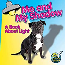 Me and My Shadow: A Book About Light (My Science Library)