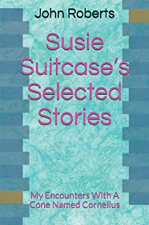 Susie Suitcase's Selected Stories: My Encounters With A Cone Named Cornelius