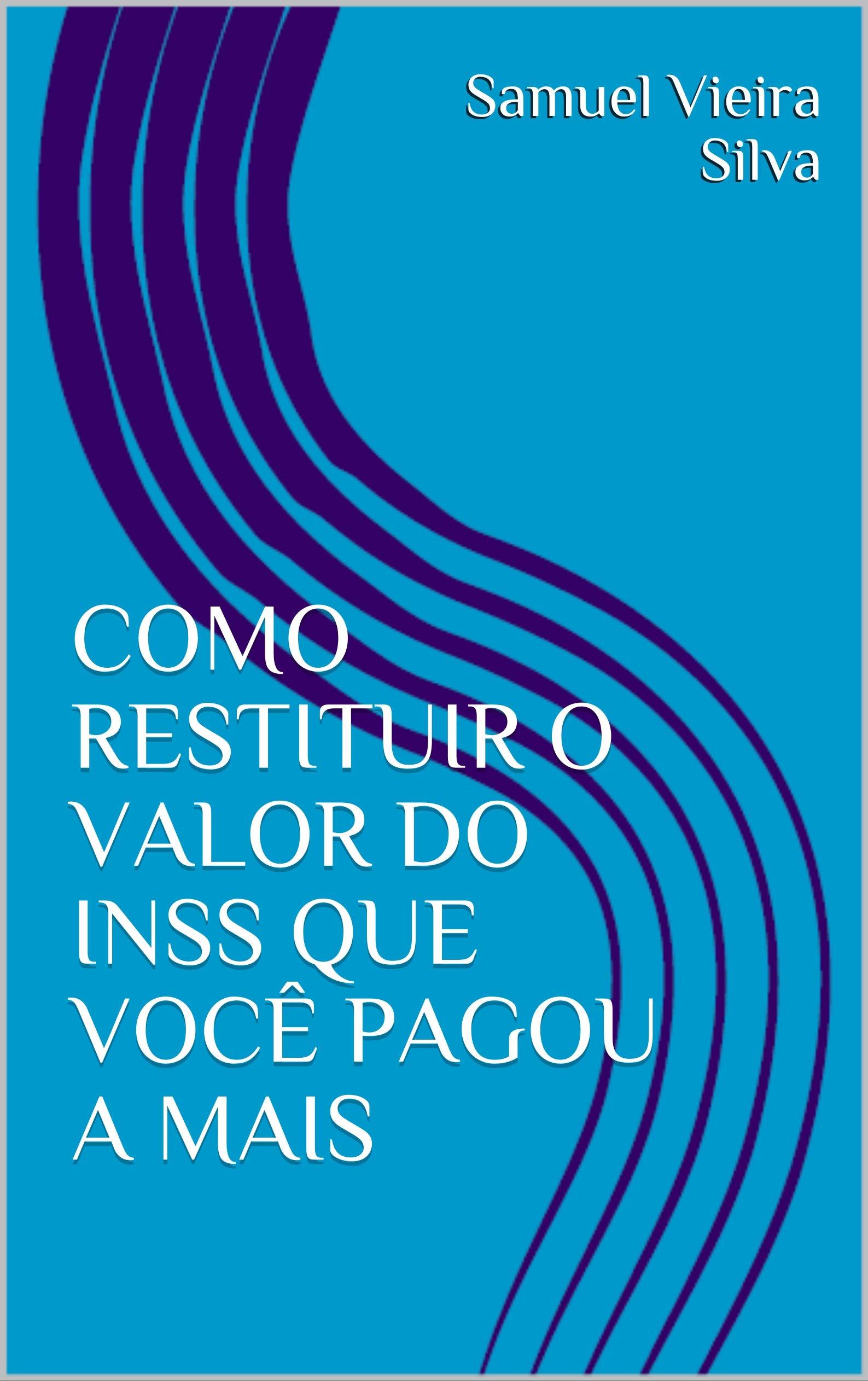 COMO RESTITUIR O VALOR DO INSS QUE VOCÊ PAGOU A MAIS (Portuguese Edition)