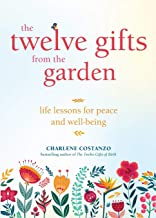 The Twelve Gifts from the Garden: Life Lessons for Peace and Well-Being