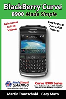 Blackberry Curve 8900 Made Simple: For the Curve 8900, 8910, 8920, 8930, and All 89xx Series Blackberry Smartphones