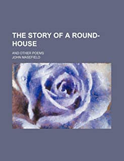 The Story of a Round-House; And Other Poems