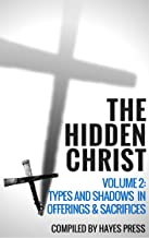 The Hidden Christ - Volume 2: Types and Shadows in Offerings and Sacrifices