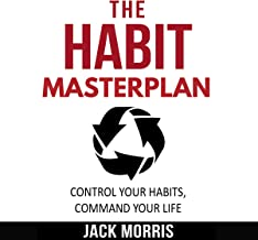 The Habit Masterplan: Transform Your Habits, Transform Your Life. Step-By-Step Guide to Instantly Implement the Habits You Need in Your Life. *Bonus Chapter* 7 Success Habits to Live By