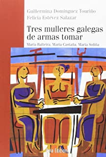 Tres mulleres galegas de armas tomar: María Balteira, María Castaña, María Soliña (Baía Ensaio)