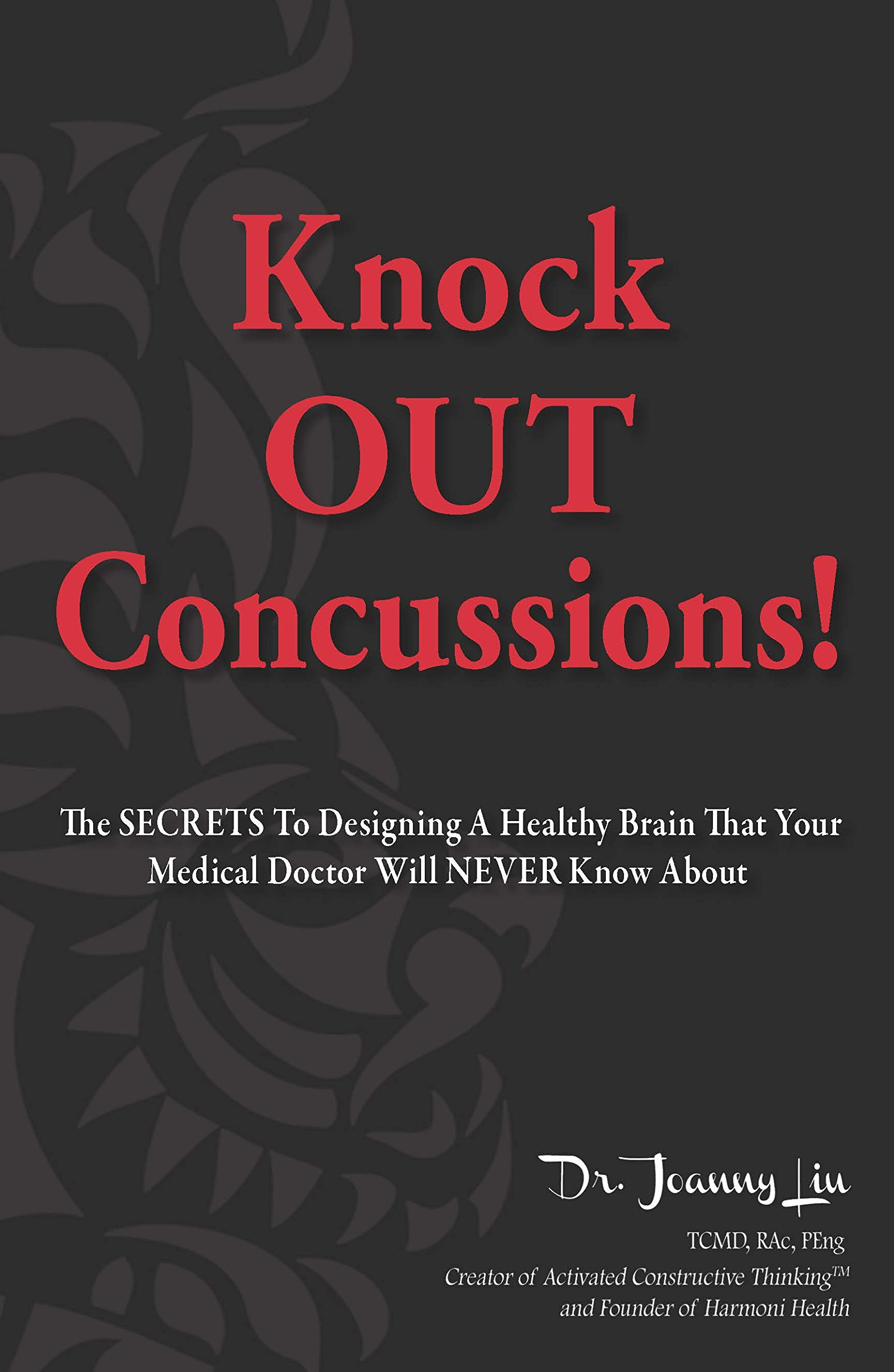 Image OfKnock OUT Concussions: The Secrets To Designing A Healthy Brain That Your Medical Doctor Will NEVER Know