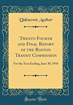 Twenty-Fourth and Final Report of the Boston Transit Commission: For the Year Ending, June 30, 1918 (Classic Reprint)
