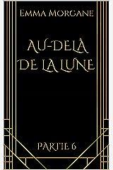 AU-DELÀ DE LA LUNE: Partie 6 (format poche - volet 2/3 du Tome 3) Collection Gold & Black (AU-DELÀ DE LA LUNE (format poche - Collection Gold & Black)) Format Kindle