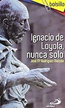 Ignacio de Loyola, nunca solo (Bolsillo)