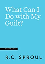 What Can I Do with My Guilt? (Crucial Questions)
