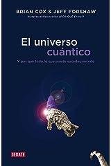 El universo cuántico: Y por qué todo lo que puede suceder, sucede (Spanish Edition) Kindle Edition