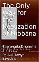 The Only Way for the Realization of Nibbāna: Theravada Dhamma