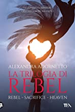 La trilogia di Rebel: Rebel, Sacrifice, Heaven (Italian Edition)