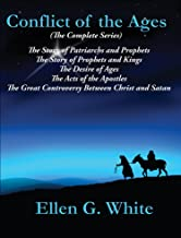 Conflict of the Ages (The Complete Series): The Story of Patriarchs and Prophets; The Story of Prophets and Kings; The Desire of Ages; The Acts of the ... Great Controversy Between Christ and Satan