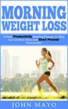 Morning Weight Loss: 3-Week Productivity Boosting Program To Help You Get More Done And Shed Pounds, Permanently! (Healthy Habits, How To Get Abs, No Gym Needed, Wake Up Early)
