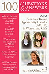 100 Questions & Answers About Attention Deficit Hyperactivity Disorder (ADHD) in Women and Girls Kindle Edition