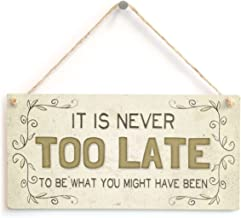 Meijiafei It is Never Too Late to Be What You Might Have Been - Beautiful Motivational Home Accessory Gift Sign 10