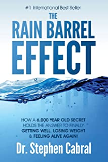 The Rain Barrel Effect: How a 6,000 Year Old Answer Holds the Secret to Finally Getting Well, Losing Weight & Feeling Aliv...