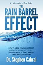 The Rain Barrel Effect: How a 6,000 Year Old Answer Holds the Secret to Finally Getting Well, Losing Weight & Feeling Alive Again! PDF