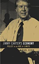 Jimmy Carter's Economy: Policy in an Age of Limits (The Luther H. Hodges Jr. and Luther H. Hodges Sr. Series on Business, Entrepreneurship, and Public Policy)