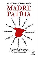 Madre patria: Desmontando la leyenda negra desde Bartolomé de las Casas hasta el separatismo catalán (NO FICCIÓN) (Spanish Edition) Format Kindle