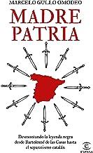 Madre patria: Desmontando la leyenda negra desde Bartolomé de las Casas hasta el separatismo catalán (NO FICCIÓN) (Spanish...