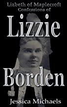 Lizbeth of Maplecroft:  Confessions of Lizzie Borden  A Work of Fiction
