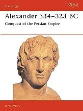 Alexander 334–323 BC: Conquest of the Persian Empire (Campaign Book 7)