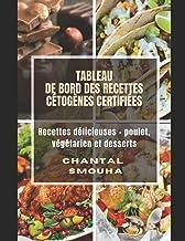 TABLEAU DE BORD DES RECETTES CETOGENES CERTIFIÉES: Recettes délicieuses - poulet, végétarien et desserts