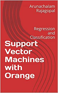 Support Vector Machines with Orange: Regression and Classification (English Edition)