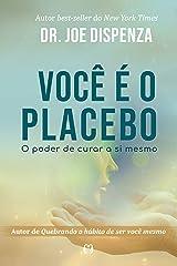 Você é o placebo: O poder de curar a si mesmo (Portuguese Edition) Kindle Edition