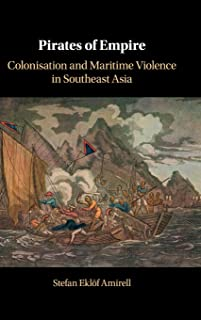 Pirates of Empire: Colonisation and Maritime Violence in Southeast Asia