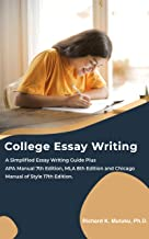 College Essay Writing: A Simplified Essay Writing Guide plus APA Manual 7th Edition, MLA 8th Edition and Chicago Manual of Style 17th Edition