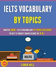 Ielts Vocabulary By Topics: Master 3000+ Ielts Vocabulary By Topics Explained To Get A Target Band Score Of 8.0+