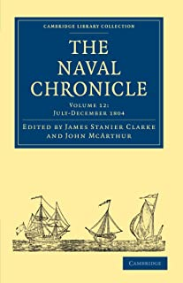 The Naval Chronicle: Volume 12, July–December 1804: Containing a General and Biographical History of the Royal Navy of the...
