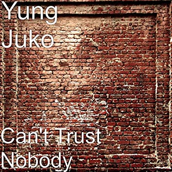 Can't Trust Nobody