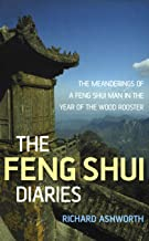 The Feng Shui Diaries: The Meanderings of a Feng Shui Man in the Year of the Wood Rooster : The Wit and Wisdom of a Feng Shui Man